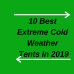10 Best Extreme Cold Weather Tents In 2019-reviews And Buying Guide