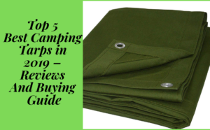 Top 5 Best Camping Tarps in 2019 – Reviews And Buying Guide