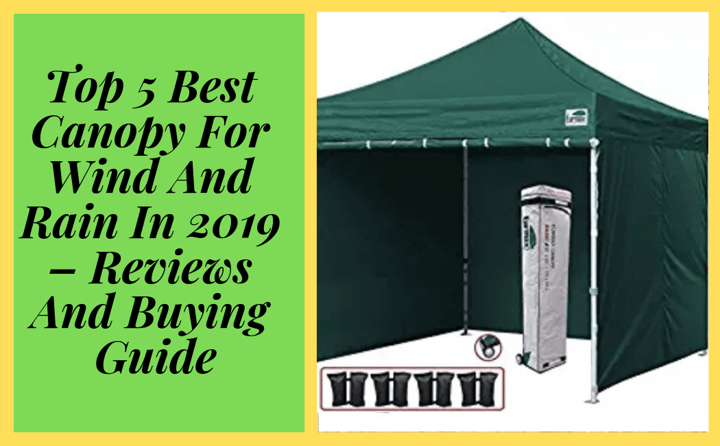 Top 5 Best Canopy For Wind And Rain In 2019 – Reviews And Buying Guide