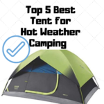 Top 5 Best Tent for Hot Weather Camping