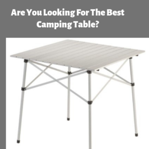 Find The Best Camping Table